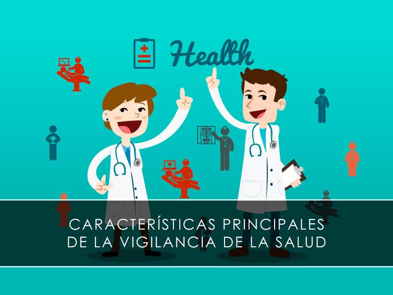 Características principales de la vigilancia de la salud
