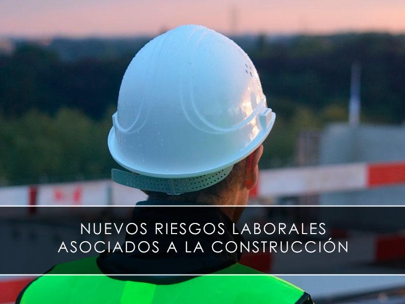 nuevos riesgos laborales asociados a la construcción