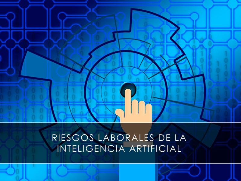 Riesgos laborales de la Inteligencia Artificial