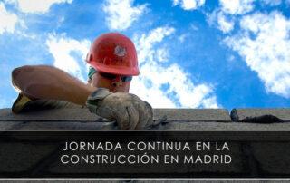 Jornada continua en la construcción en Madrid