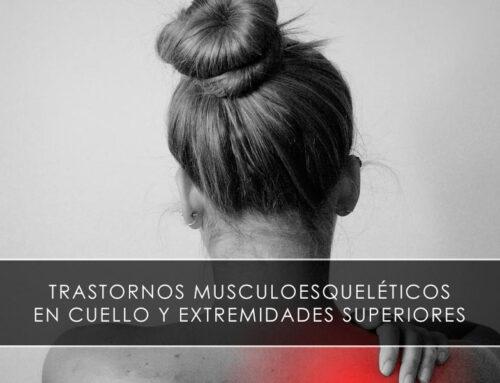 Trastornos musculoesqueléticos en cuello y extremidades superiores
