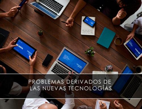 Problemas derivados de las nuevas tecnologías